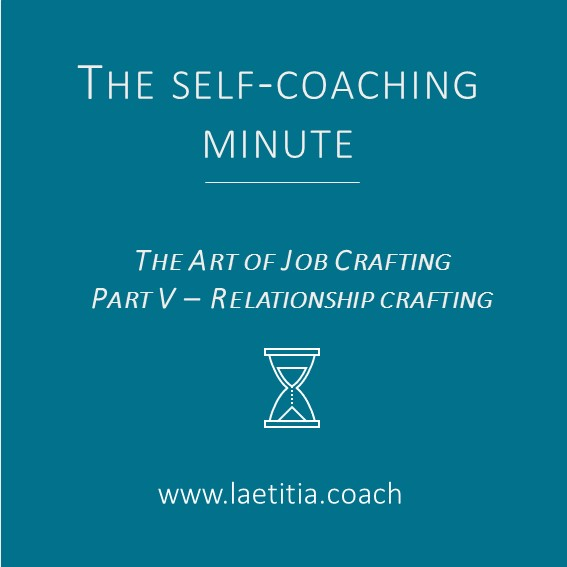Self-Coaching Minute Job Crafting Part V - Relationship Crafting