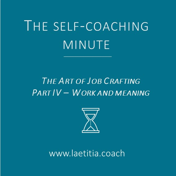 Self-Coaching Minute - Job Crafting - Part IV Work and meaning